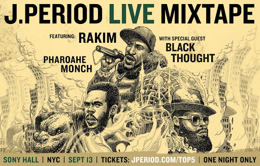 J.PERIOD TO RECORD MIXTAPE LIVE ON STAGE WITH RAKIM, PHAROAHE MONCH, FEATURING BLACK THOUGHT AND SURPRISE SPECIAL GUESTS!